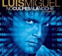 Luis Miguel No Culpes a la Noche Remix